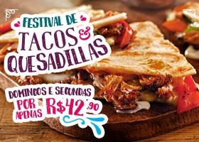 Domingo e Segunda - Festival de Quesadillas e Tacos