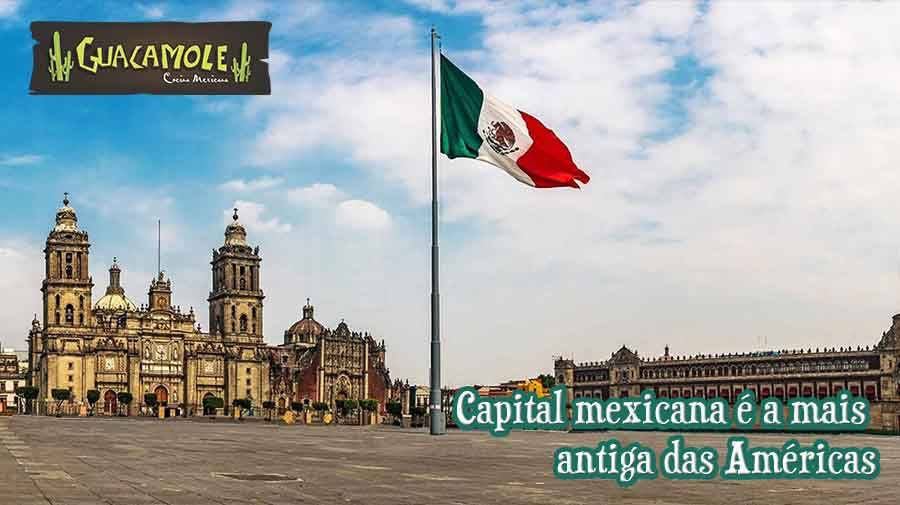 Capital mexicana é a mais antiga das Américas