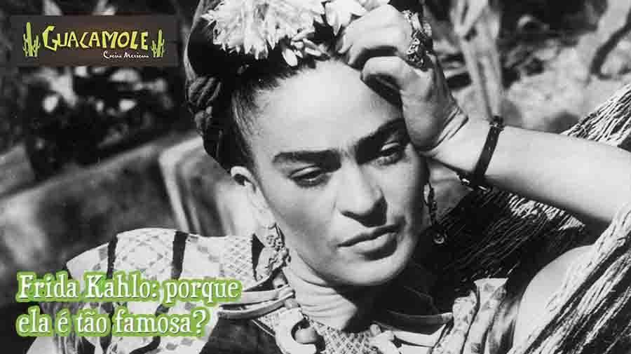 Frida Kahlo: porque, afinal, ela é tão famosa?